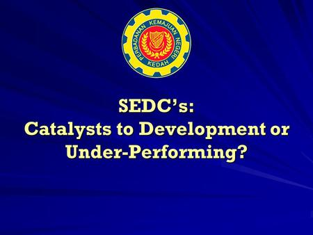 SEDC's: Catalysts to Development or Under-Performing?