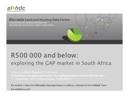 Affordable Land and Housing Data Centre Understanding the dynamics that shape the affordable land and housing market in South Africa. Urban LandMark Regional.