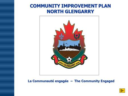 COMMUNITY IMPROVEMENT PLAN NORTH GLENGARRY La Communauté engagée – The Community Engaged.