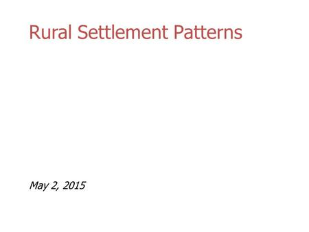 Rural Settlement Patterns May 2, 2015. Rural Settlement Patterns Factors that Influence Rural Settlement 1.The kinds of resources in the area – Eg. agriculture.