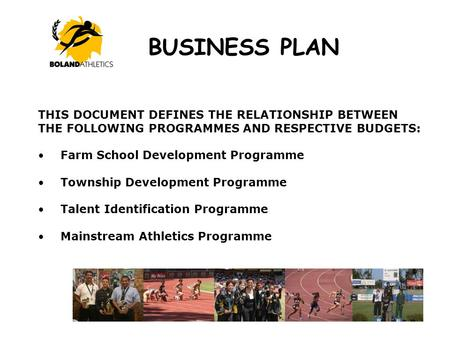 BUSINESS PLAN 1 THIS DOCUMENT DEFINES THE RELATIONSHIP BETWEEN THE FOLLOWING PROGRAMMES AND RESPECTIVE BUDGETS: Farm School Development Programme Township.