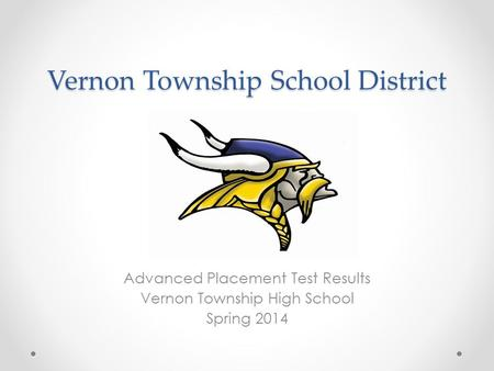 Vernon Township School District Advanced Placement Test Results Vernon Township High School Spring 2014.