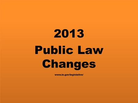 2013 Public Law Changes www.in.gov/legislative/. House Enrolled Act 1276 Public Law 6 Amends IC 36-6-6-9 and 36-6-6-10 Township Board Meetings Effective.