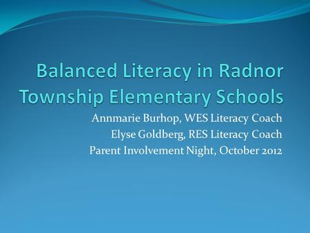 Annmarie Burhop, WES Literacy Coach Elyse Goldberg, RES Literacy Coach Parent Involvement Night, October 2012.