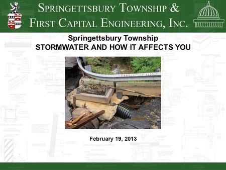 Springettsbury Township STORMWATER AND HOW IT AFFECTS YOU February 19, 2013.