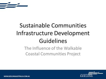 Sustainable Communities Infrastructure Development Guidelines The Influence of the Walkable Coastal Communities Project.