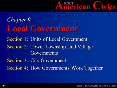 A merican C ivicsHOLT HOLT, RINEHART AND WINSTON1 Chapter 9 Local Government Section 1:Units of Local Government Section 2:Town, Township, and Village.