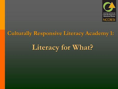 Culturally Responsive Literacy Academy 1: Literacy for What?