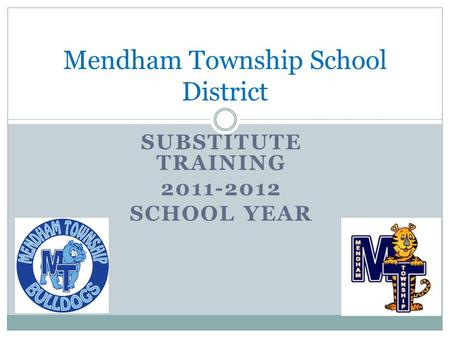 SUBSTITUTE TRAINING 2011-2012 SCHOOL YEAR Mendham Township School District.
