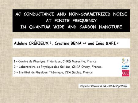 AC CONDUCTANCE AND NON-SYMMETRIZED NOISE AT FINITE FREQUENCY IN QUANTUM WIRE AND CARBON NANOTUBE Adeline CRÉPIEUX 1, Cristina BENA 2,3 and Inès SAFI 2.