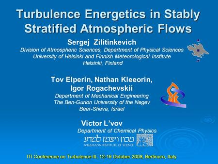 Turbulence Energetics in Stably Stratified Atmospheric Flows Sergej Zilitinkevich Division of Atmospheric Sciences, Department of Physical Sciences University.