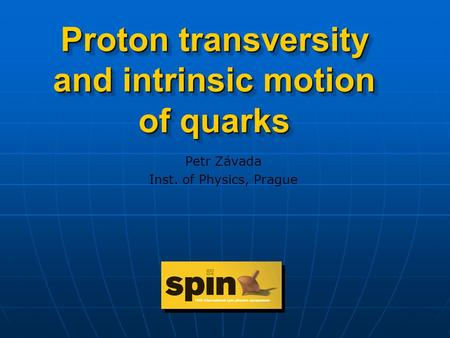 Proton transversity and intrinsic motion of quarks Petr Závada Inst. of Physics, Prague.