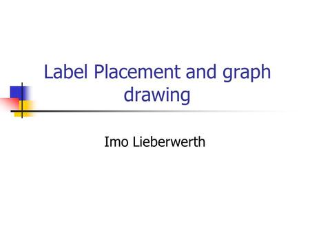 Label Placement and graph drawing Imo Lieberwerth.