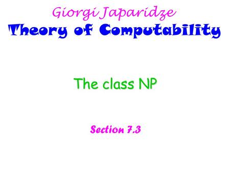 The class NP Section 7.3 Giorgi Japaridze Theory of Computability.