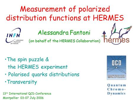 Measurement of polarized distribution functions at HERMES Alessandra Fantoni (on behalf of the HERMES Collaboration) The spin puzzle & the HERMES experiment.