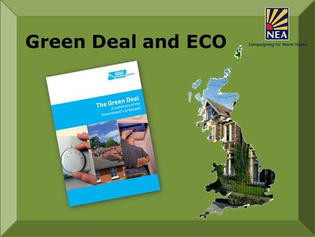 Green Deal and ECO. ECO Energy Company Obligation £1.3bn per annum Green Deal Home Heating Cost Reduction Obligation (previously Affordable Warmth) £350m/yr.