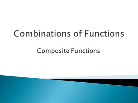 Composite Functions. Objectives  Add, subtract, multiply, and divide functions.  Find compositions of one function with another function.