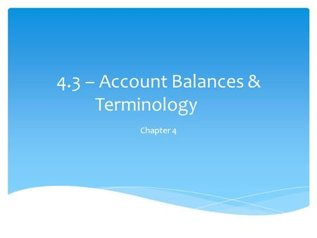 4.3 – Account Balances & Terminology Chapter 4. What is the Balance in the Cash T-Account (Ledger)? 2.