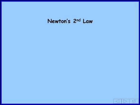 Newton's 2 nd Law. e.g.1A pebble of mass 0·2 kg is dropped from the top of a cliff. Find the acceleration of the pebble as it falls, assuming that the.
