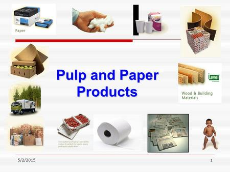 5/2/20151 Pulp and Paper Products. 5/2/20152 Topics  Industry Analysis  Weyerhaeuser Analysis  Economic Environment  Recommendations  Macro Impact.