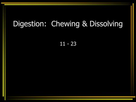 Digestion: Chewing & Dissolving