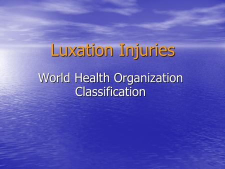 Luxation Injuries World Health Organization Classification.