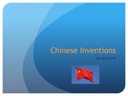 Chinese Inventions By Lexi Lewis. Did you know that so many great inventions were made by the Chinese? There are some inventions that led to other inventions.