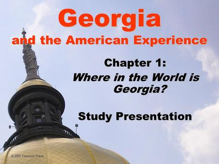 Georgia and the American Experience Chapter 1: Where in the World is Georgia? Study Presentation © 2005 Clairmont Press.