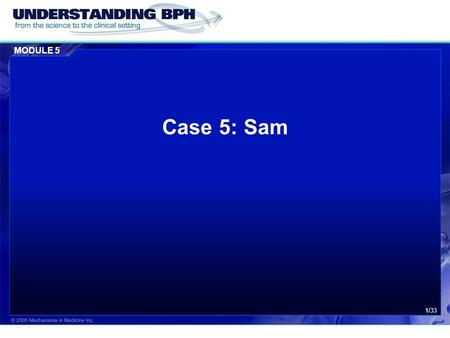 MODULE 5 1/33 Case 5: Sam. MODULE 5 Case 5: Sam 2/33 Patient History  Sam is a 66 year old retired painter & construction worker.  He is distressed.