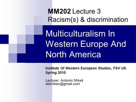 Multiculturalism In Western Europe And North America Institute Of Western European Studies, FSV UK Spring 2010 Lecturer: Antonin Mikeš