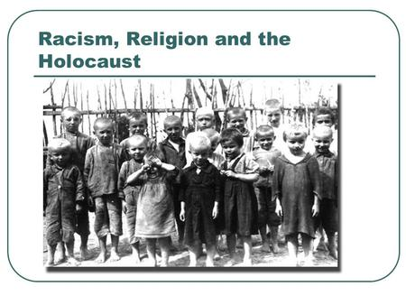 Racism, Religion and the Holocaust. Racism, Prejudice and Discrimination? We will be: Examining the nature of racism, the origins of anti-Semitism and.