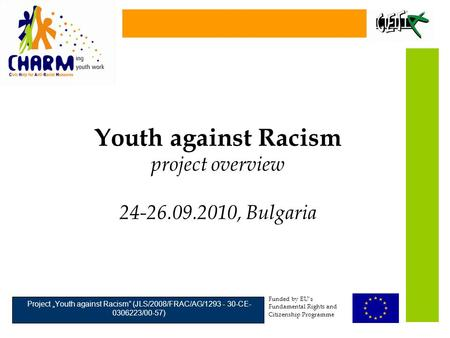"Youth against Racism project overview 24-26.09.2010, Bulgaria Funded by EU's Fundamental Rights and Citizenship Programme Project ""Youth against Racism"""