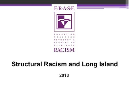 "2013 Structural Racism and Long Island. What is ""RACE""? Race is a social construct."