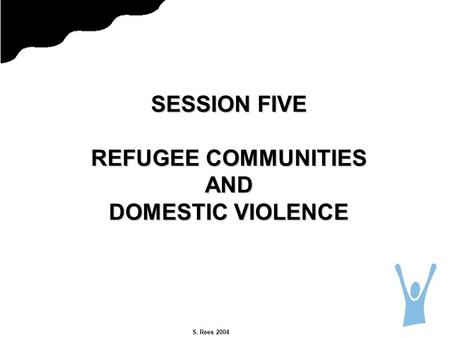 S. Rees 2004 SESSION FIVE REFUGEE COMMUNITIES AND DOMESTIC VIOLENCE.