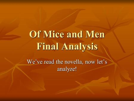 of mice and men analyses of More essay examples on literature rubric analysis of 'of mice and men' by john steinbeck of mice and men draws its thematic inspiration from the simplistic yet touching lives of two migrant workers during and after the hard times that followed the great depression - analysis of 'of mice and men' by john steinbeck essay introduction.