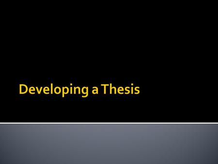 Developing a Thesis.