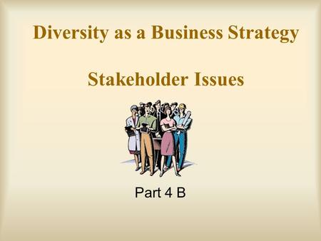 Diversity as a Business Strategy Stakeholder Issues Part 4 B.