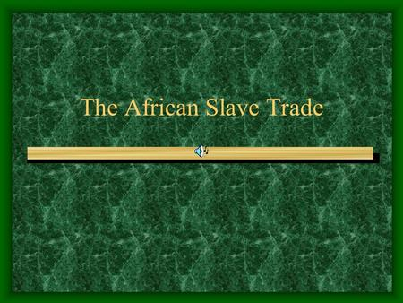 The African Slave Trade. Beginnings The African slave trade is believed to have started in 1441 when a ship sailing for Prince Henry of Portugal returned.