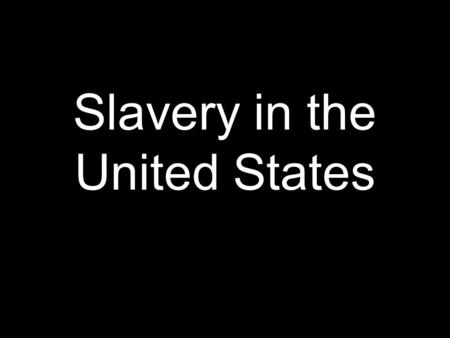 "Slavery in the United States ""In thinking of America, I sometimes find myself admiring her bright blue sky, her grand old woods, her fertile fields,"