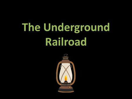 The Underground Railroad. The Underground Railroad wasn't actually underground or a railroad. It was a hidden escape route to Canada for black slaves.
