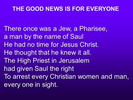 There once was a Jew, a Pharisee, a man by the name of Saul He had no time for Jesus Christ. He thought that he knew it all. The High Priest in Jerusalem.