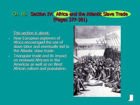 Ch. 16: Section IV: Africa and the Atlantic Slave Trade (Pages 377-381) This section is about: This section is about: How European explorers of Africa.