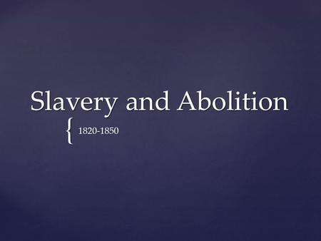 Slavery and Abolition 1820-1850.
