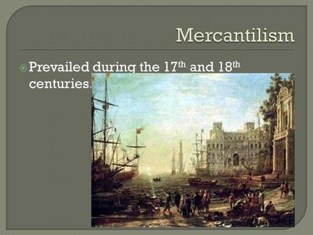 Prevailed during the 17 th and 18 th centuries..