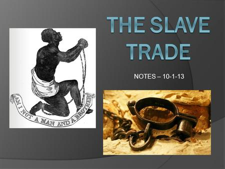 NOTES – 10-1-13. Changes in slavery….  In the 15 th century the primary market for African slaves was Southwest Asia, where they were primarily used.