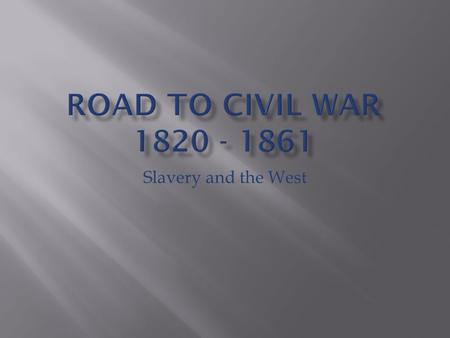 Slavery and the West.  Many Missouri settlers brought enslaved African Americans.  By 1819 the Missouri Territory included 50,00 whites and 10,00 slaves.