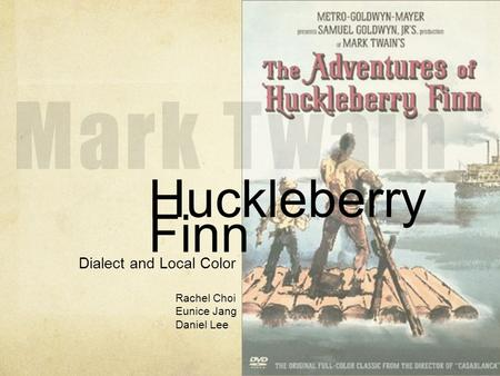 Huckleberry Finn Dialect and Local Color Rachel Choi Eunice Jang Daniel Lee.