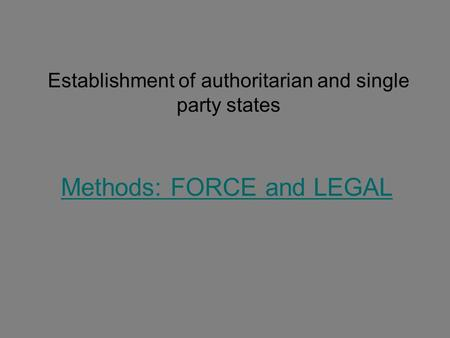 Establishment of authoritarian and single party states Methods: FORCE and LEGAL.