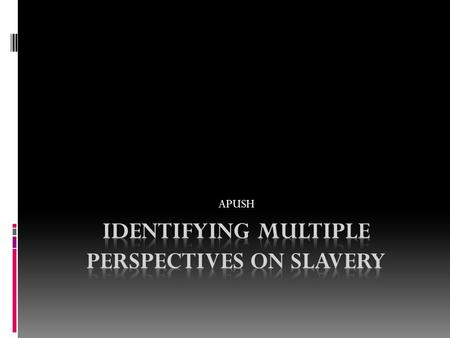 APUSH. Person3 Details of Person's View on Slavery Actions Person Took to Support Viewpoint.