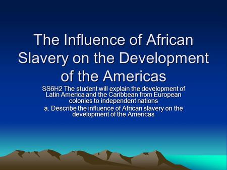 The Influence of African Slavery on the Development of the Americas